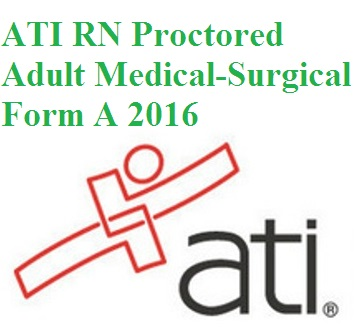 ATI RN Proctored Adult Medical-Surgical Form A 2016