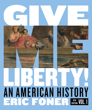 Test Bank for Give Me Liberty! An American History Full 6th Edition Volume One by Eric Foner ISBN: 9780393428759