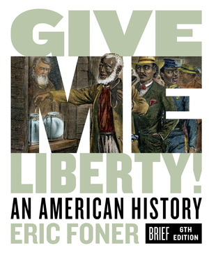 Test Bank for Give Me Liberty! An American History Brief 6th Edition by Eric Foner ISBN: 9780393428681