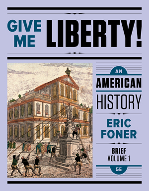 Test Bank for Give Me Liberty! An American History Brief 5th Edition Volume One by Eric Foner ISBN: 9780393623208