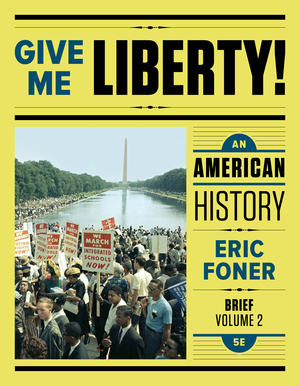 Solution Manual for Give Me Liberty! An American History Brief 5th Edition Volume Two by Eric Foner ISBN: 9780393623215