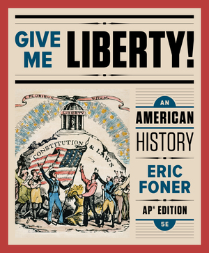 Test Bank for Give Me Liberty! An American History 5th AP Edition by Eric Foner ISBN: 9780393639285