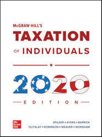 Solution Manual for McGraw-Hill's Taxation of Individuals 2020 Edition 11th Edition Spilker