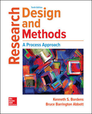 Solution Manual for Research Design and Methods: A Process Approach 10th Edition By Kenneth Bordens