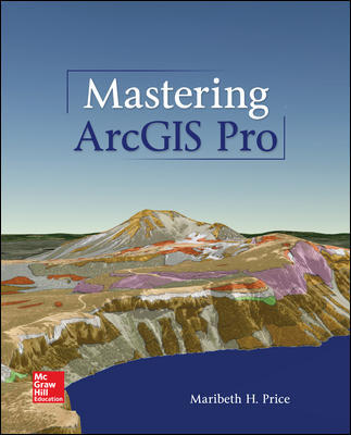Solution Manual for Mastering ArcGIS Pro 1st Edition By Maribeth Price