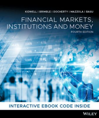 Solution Manual for Financial Markets, Institutions and Money, 4th Edition David S. Kidwell, Mark Brimble, Paul Docherty, Paul Mazzola, Anup Basu, ISBN: 0730357503, ISBN: 9780730357506