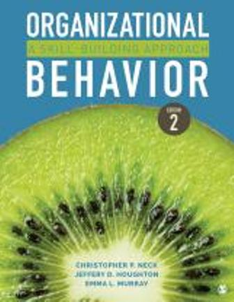 Test Bank for Organizational Behavior A Skill-Building Approach 2nd Edition, Christopher P. Neck, Jeffery D. Houghton, Emma L. Murray, ISBN: 9781544317533, ISBN: 9781544317540