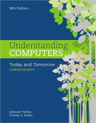 Test Bank for Understanding Computers: Today and Tomorrow Comprehensive 16th Edition Morley