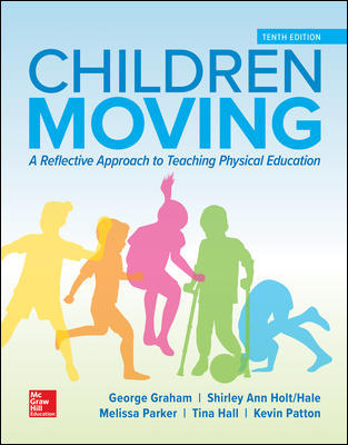 Test Bank for Children Moving: A Reflective Approach to Teaching Physical Education 10th Edition By George Graham
