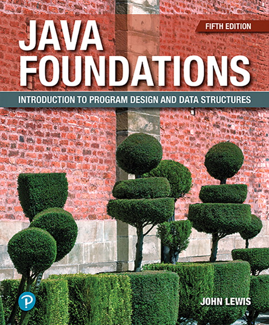 Test Bank for Java Foundations: Introduction to Program Design and Data Structures 5th Edition By John Lewis