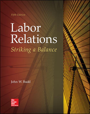 Test Bank for Labor Relations: Striking a Balance 5th Edition By John Budd