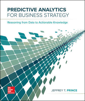 Test Bank for Predictive Analytics for Business Strategy 1st Edition By Jeff Prince