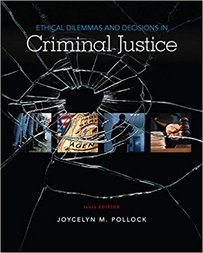 Test Bank for Ethical Dilemmas and Decisions in Criminal Justice 10th Edition Joycelyn M. Pollock