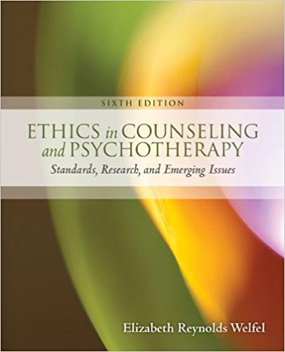 Test Bank for Ethics in Counseling and Psychotherapy 6th Edition Elizabeth Reynolds Welfel