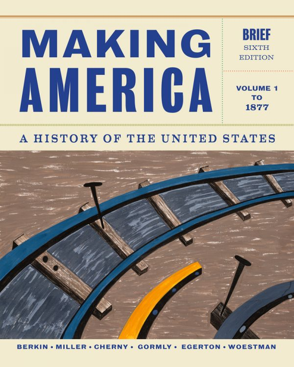 Test Bank for Making America: A History of the United States Volume 1: To 1877 6th Edition Carol Berkin