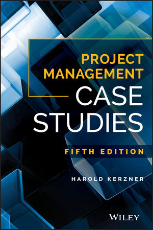 Solution Manual for Project Management Case Studies 5th Edition By Harold Kerzner ISBN: 9781119389163