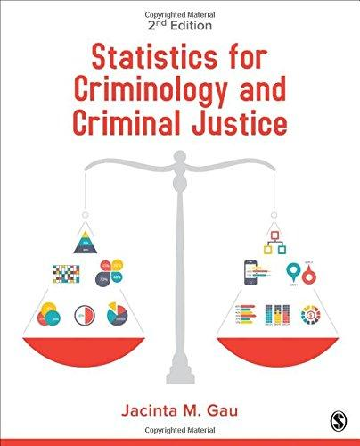 Solution Manual for Statistics for Criminology and Criminal Justice 2nd Edition By Jacinta M. Gau ISBN: 9781483378459