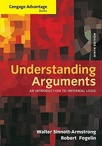 Solution Manual for Understanding Arguments An Introduction to Informal Logic 9th Edition Sinnott-Armstrong