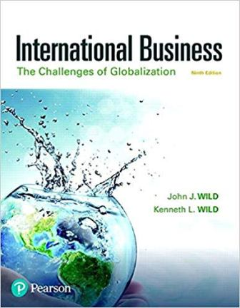 Solution Manual for International Business: The Challenges of Globalization, 9th Edition, John J. Wild, Kenneth L. Wild, ISBN-10: 0134729226, ISBN-13: 9780134729220