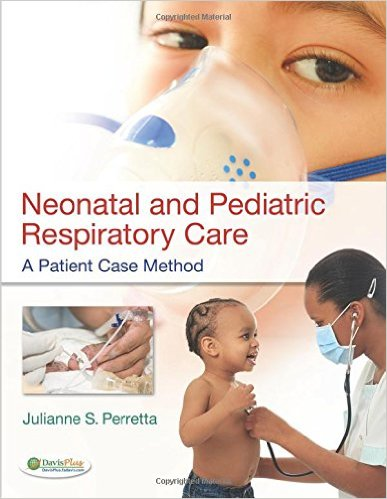 Test Bank for Neonatal and Pediatric Respiratory Care: A Patient Case Method 1st Edition Perretta