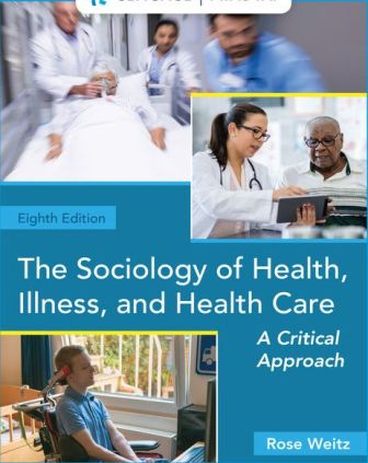 Test Bank for The Sociology of Health, Illness, and Health Care: A Critical Approach 8th Edition Weitz
