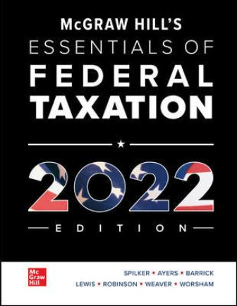 Test Bank for McGraw Hill's Essentials of Federal Taxation 2022 Edition 13th Edition Spilker